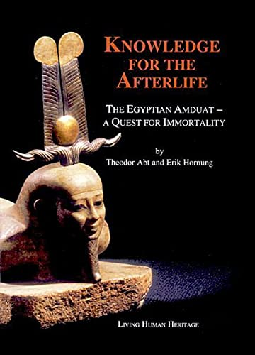 Knowledge for the Afterlife: The Egyptian Amduat - A Quest for Immortality, Theodor Abt; Erik Hornung