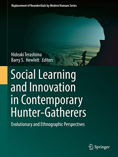 PDF Social Learning and Innovation in Contemporary Hunter Gatherers Evolutionary and Ethnographic Perspectives Replacement of Neanderthals by Modern Humans Series