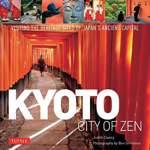 Kyoto City of Zen: Visiting the Heritage Sites of Japan's Ancient Capital - Judith ClancyBen Simmons