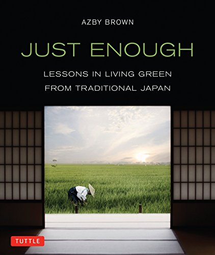 Just Enough: Lessons in Living Green From Traditional Japan - Azby Brown
