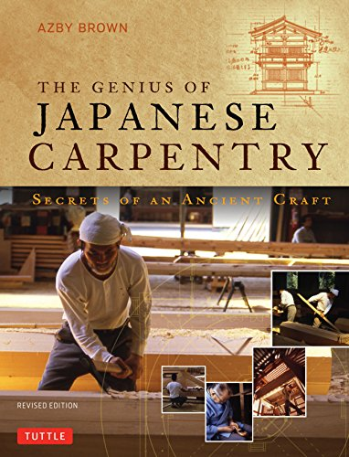 The Genius of Japanese Carpentry: Secrets of an Ancient Craft - Azby Brown