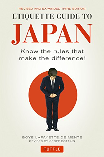 Etiquette Guide to Japan: Know the Rules that Make the Difference! (Third Edition) - Boye Lafayette De MenteGeoff Botting