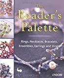The Beader's Palette: Rings, Necklaces, Bracelets, Ensembles, Earrings and Straps