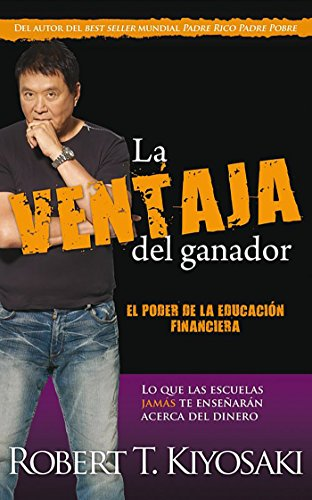 La ventaja del ganador (Unfair Advantage: The Power of Financial Education) (Spanish Edition) (Padre Rico / Rich Dad)
