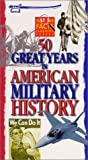 50 Great Years in American Military History