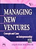 MANAGING NEW VENTURES : CONCEPTS AND CASES ON ENTREPRENEURSHIP