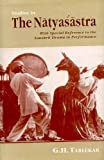 Studies in the Natyasastra: With Special Reference to the Sanskrit Drama in Performance