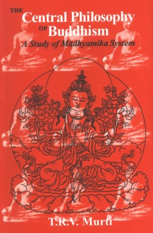 Central Philosophy of Buddhism: A Study of Madhyamika System, by Murti, TRV