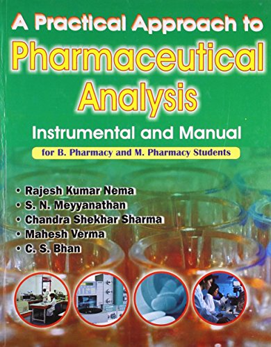 A PRACTICAL APPROACH TO PHARMACEUTICAL ANALYSIS: INSTRUMENTAL AND MANUAL:FOR B. PHARMACY AND M. PHARMACY STUDENTS