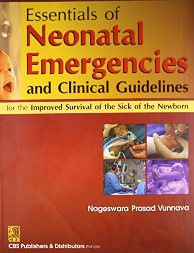 ESSENTIALS OF NEONATAL EMERGENCIES & CLINICAL GUIDELINES:FOR THE IMPROVED SURVIVAL OF THE SICK OF THE NEWBORN