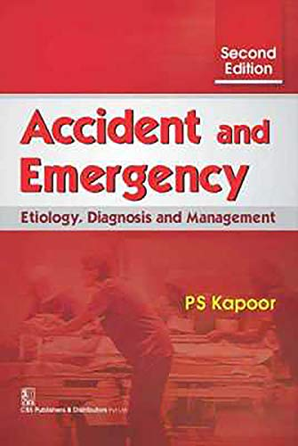 ACCIDENT AND EMERGENCY : ETIOLOGY DIAGNOSIS AND MANAGEMENT,2ED