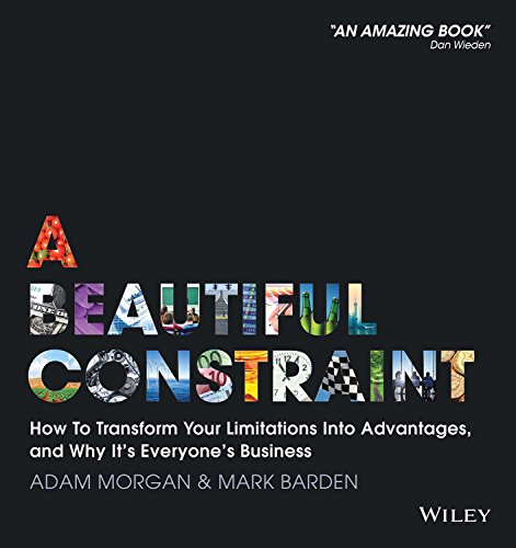 84. A Beautiful Constraint: How To Transform Your Limitations Into Advantages, and Why It's Everyone's Business; Adam Morgan, Mark Barden