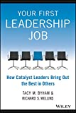 YOUR FIRST LEADERSHIP JOB : How Catalyst Leaders Bring Out the Best in Others