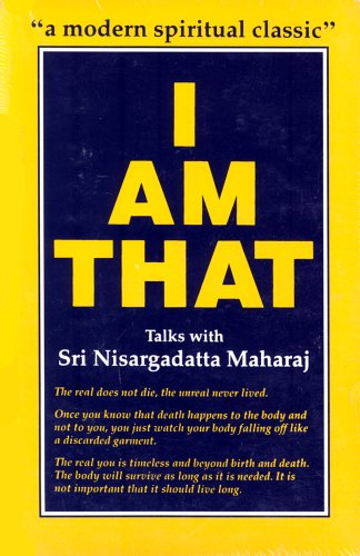 I Am That: Talks with Sri Nisargadatta Maharaj, by Nisargadatta Maharaj