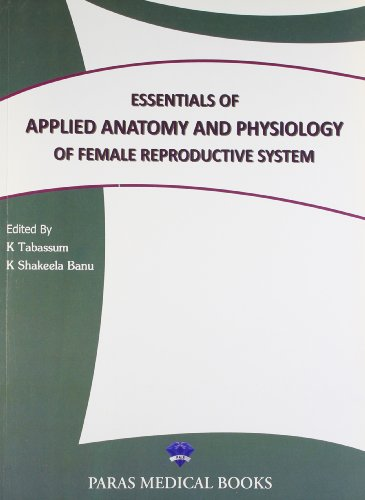 ESSENTIALS OF APPLIED ANATOMY AND PHYSIOLOGY OF FEMALE RESPRODUCTIVE SYSTEM 1ST ED.
