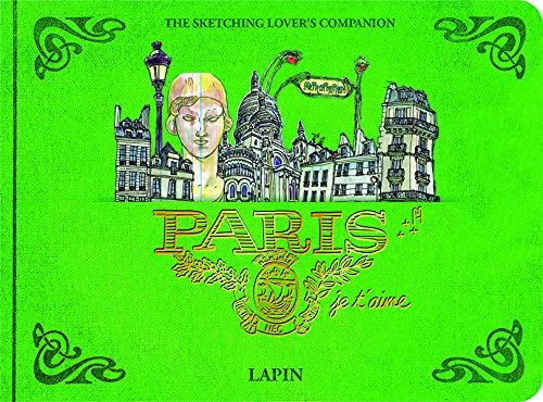 Paris, je t'aime.: The Sketching Lover's Companion (Sketching on Location) - Lapin