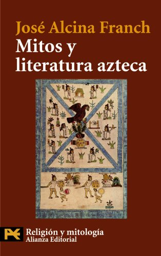 Mitos y literatura azteca / Aztec Myths and Literature (Spanish Edition)