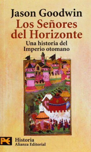 Los Senores del Horizonte / The Lords of the Horizon: Una Historia Del Imperio Otomano / a History of the Ottoman Empire (El Libro De Bolsillo. Areas ... Religion Y Mitologia) (Spanish Edition)