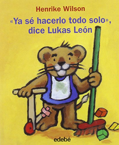 Ya se hacerlo todo solo, dice Lukas Leon / I Know How to Do Everything by Myself, Says Lukas Leon (Juega Todo El Ano/ Play All Year Around) (Spanish Edition)