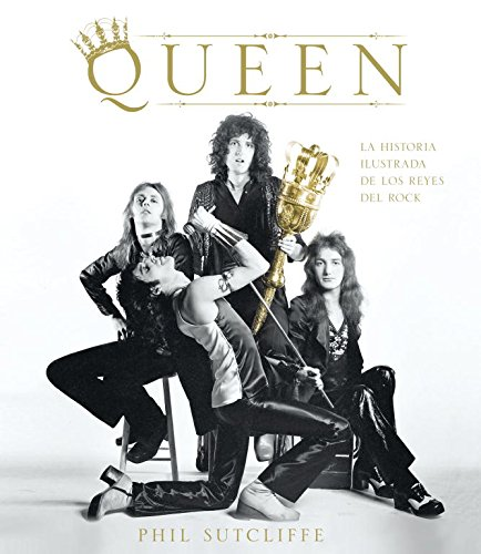Queen: La historia ilustrada de los reyes del Rock / The Illustrated History of the Kings of Rock (Spanish Edition)