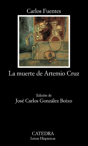 La muerte de Artemio Cruz (COLECCION LETRAS HISPANICAS) (Letras Hispanicas) (Spanish Edition)