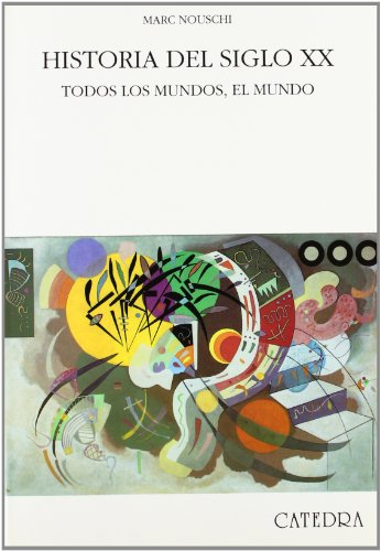 Historia Del Siglo XX/ History of XX Century: Todos los mundos, el mundo/ All the Worlds, the World (Historia Serie Mayor) (Spanish Edition)