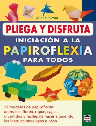 Iniciacion a la papiroflexia para todos / Introduction to Origami for All (Pliega Y Disfruta / Fold and Enjoy) (Spanish Edition)