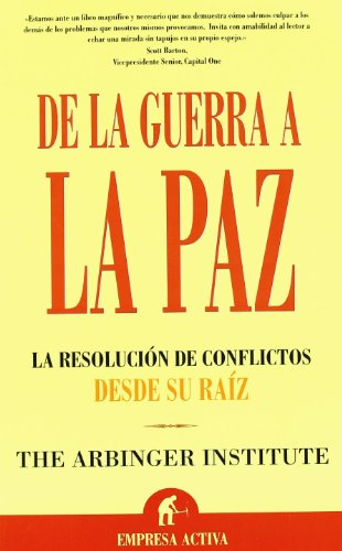 De La Guerra a La Paz/ Anatomy of Peace: La Resolucion De Conflictos Desde Su Raiz/ Resolving the Heart of Conflict (Spanish Edition)