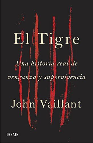 El tigre / The Tiger: Una historia real de venganza y supervivencia / The True Story of Vengeance and Survival (Spanish Edition)