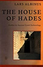 The House of Hades: Studies in Ancient Greek Eschatology (Studies ...