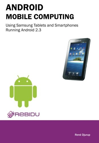 Android Mobile Computing Using Samsung Tablets and Smartphones Running Android 2.3 - Rene Djurup