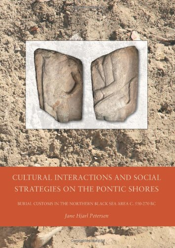 PDF Cultural Interactions and Social Strategies on the Pontic Shores Burial Customs in the Northern Black Sea Area c 550 270 BC BLACK SEA STUDIES