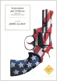 Ellroy, James Scorciatoie per l'Inferno (The Best American Crime Writing 2005) 4