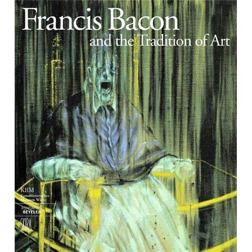 Francis Bacon and the Tradition of Art