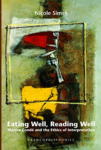 Eating Well, Reading Well: Maryse Conde and the Ethics of Interpretation. (Francopolyphonies), Simek, Nicole