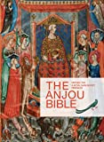 The Anjou Bible: A Royal Manuscript Revealed: Naples 1340 (Corpus of Illuminated Manuscripts)