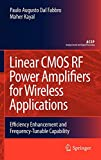 Linear CMOS RF Power Amplifiers for Wireless Applications: Efficiency Enhancement and Frequency-tunable Capability (Analog Circuits and Signal Processing Series) | Kayal, Maher|Dal Fabbro, Paulo Augusto