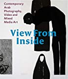 View from inside : contemporary Arab photography, video and mixed media art