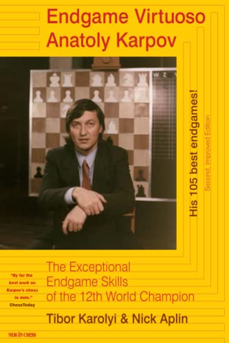 Endgame Virtuoso Anatoly Karpov: The Exceptional Endgame Skills of the 12th World Champion -- Tibor Karolyi and Nick Aplin -- Interchess BV   2007-07-30