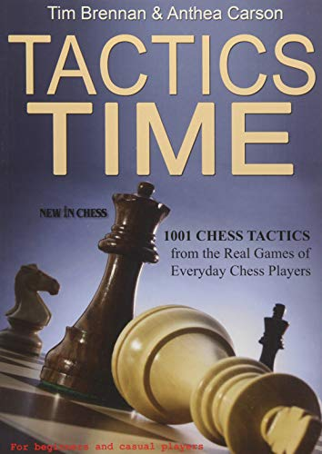 Tactics Time: 1001 Chess Tactics from the Games of Everyday Chess Players -- Tim Brennan, Anthea Carson -- New in Chess