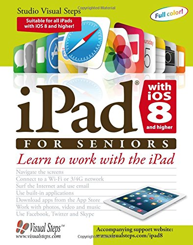 iPad with iOS 8 and higher for Seniors: Learn to Work with the iPad (Computer Books for Seniors series) - Studio Visual Steps