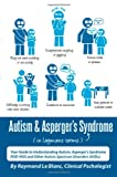 Autism & Aspergers Syndrome in Laymans Terms. Your Guide to Understanding Autism, Aspergers Syndrome, PDD-NOS and Other Autism Spectrum Disorders