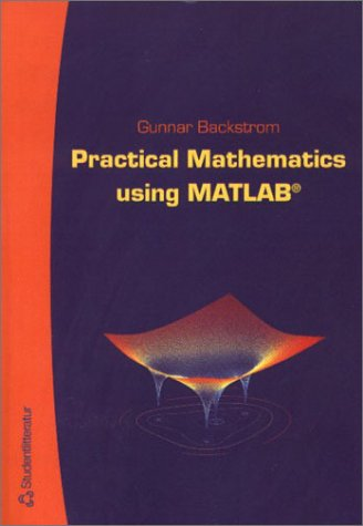 Practical Mathematics Using Matlab by Gunnar Backstrom