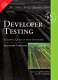 DEVELOPER TESTING : BUILDING QUALITY INTO SOFTWARE