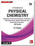 A TEXTBOOK OF PHYSICAL CHEMISTRY : Dynamics of Chemical Reactions, Statistical Thermodynamics, Macromolecules and Irreversible Processes (SI Units) - Volume 5