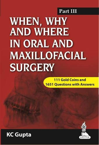 WHEN, WHY AND WHERE IN ORAL AND MAXILLOFACIAL SURGERY: PREP MANUAL FOR UNDERGRADUATES AND POSTGRADUATES PART-III 1ED.