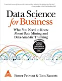 DATA SCIENCE FOR BUSINESS : What you need to know about data mining and data-analytic thinking