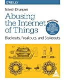 ABUSING THE INTERNET OF THINGS : Blackouts, Freakouts, and Stakeouts