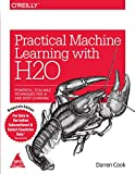 PRACTICAL MACHINE LEARNING WITH H20 : Powerfull, Scalable Techniques for AI and Deep Learning