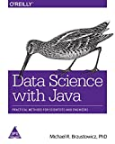 DATA SCIENCE WITH JAVA : Practical Methods for Scientists and Engineers